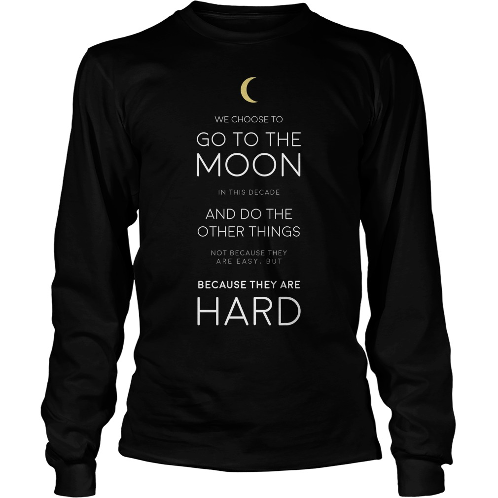 We Choose To Go To The Moon Shirt And Hoodie 2017