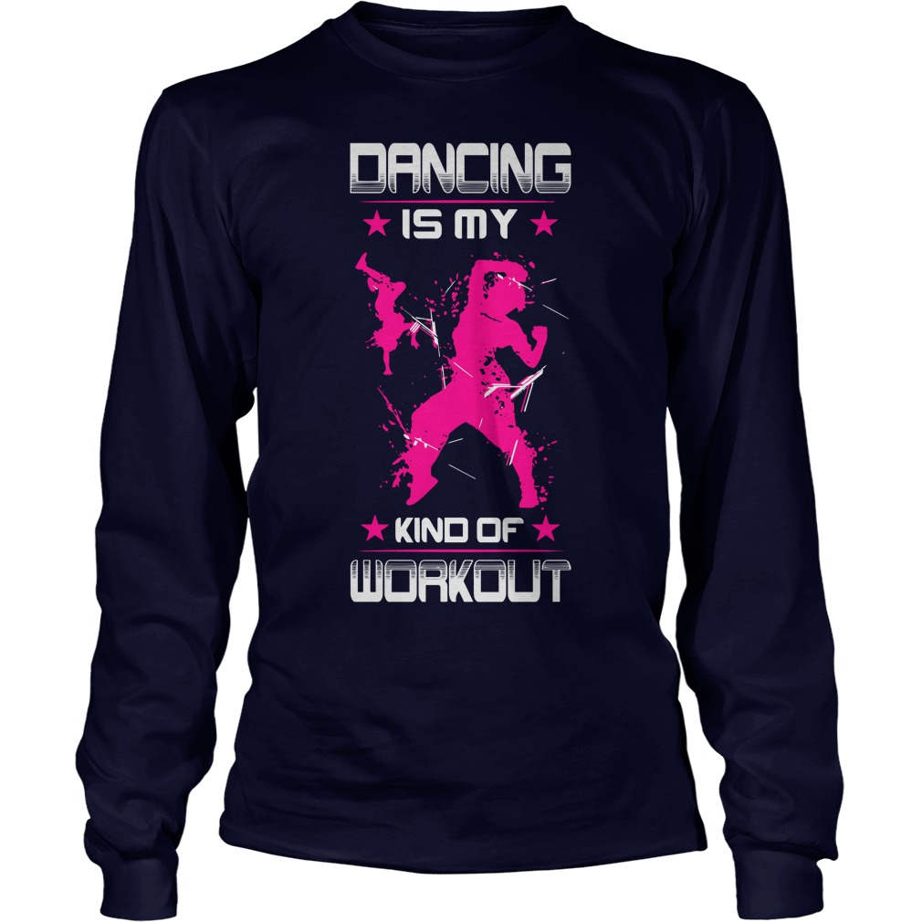 Dancing Is My Kind Of Workout longsleeve tee