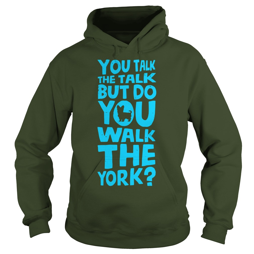 You Talk The Talk But Do You Walk The York hoodie