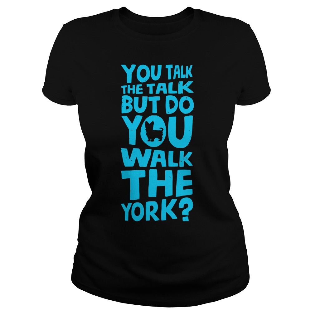 You Talk The Talk But Do You Walk The York ladies tee