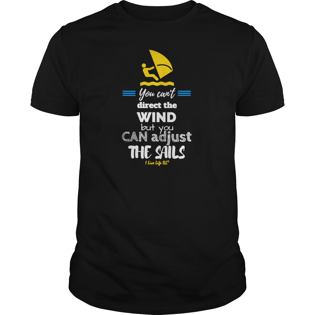 You can't direct the wind but you can adjust the sails guys tee