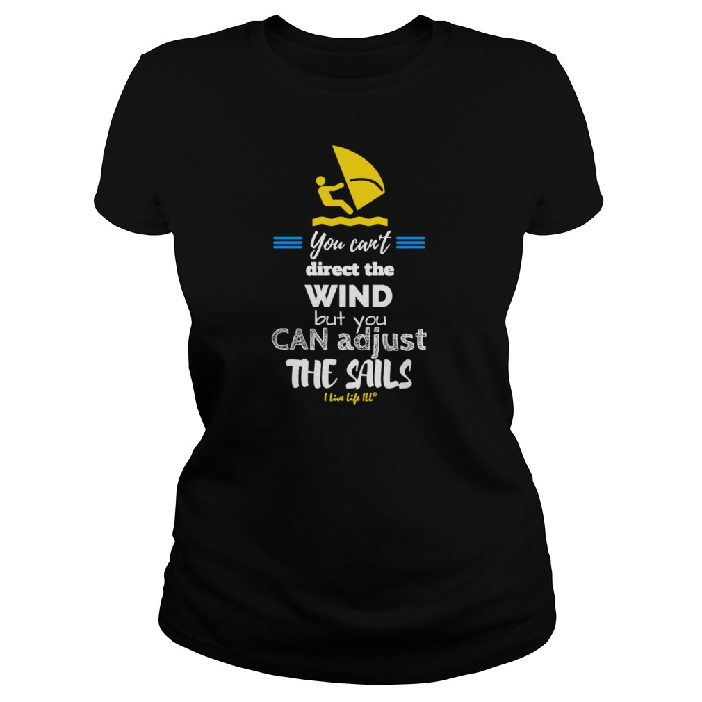 You can't direct the wind but you can adjust the sails ladies tee
