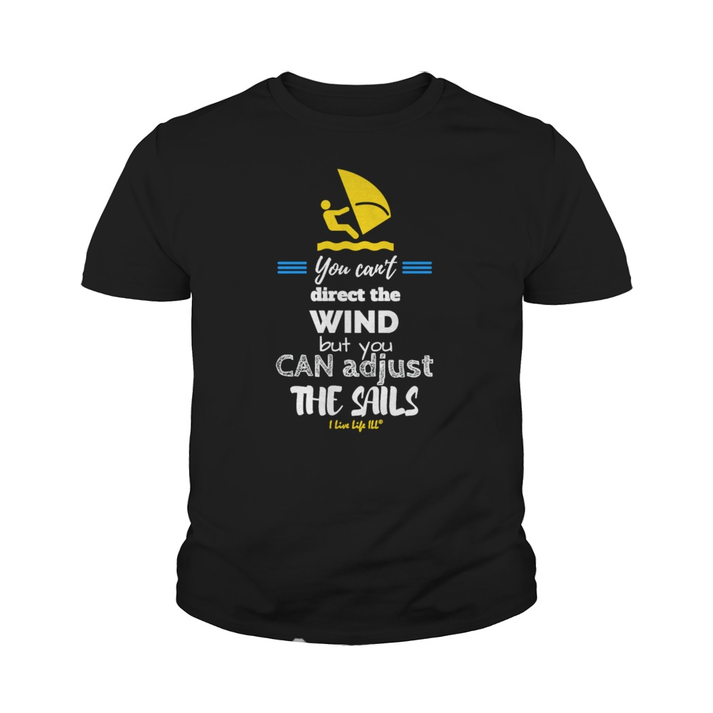 You can't direct the wind but you can adjust the sails youth tee