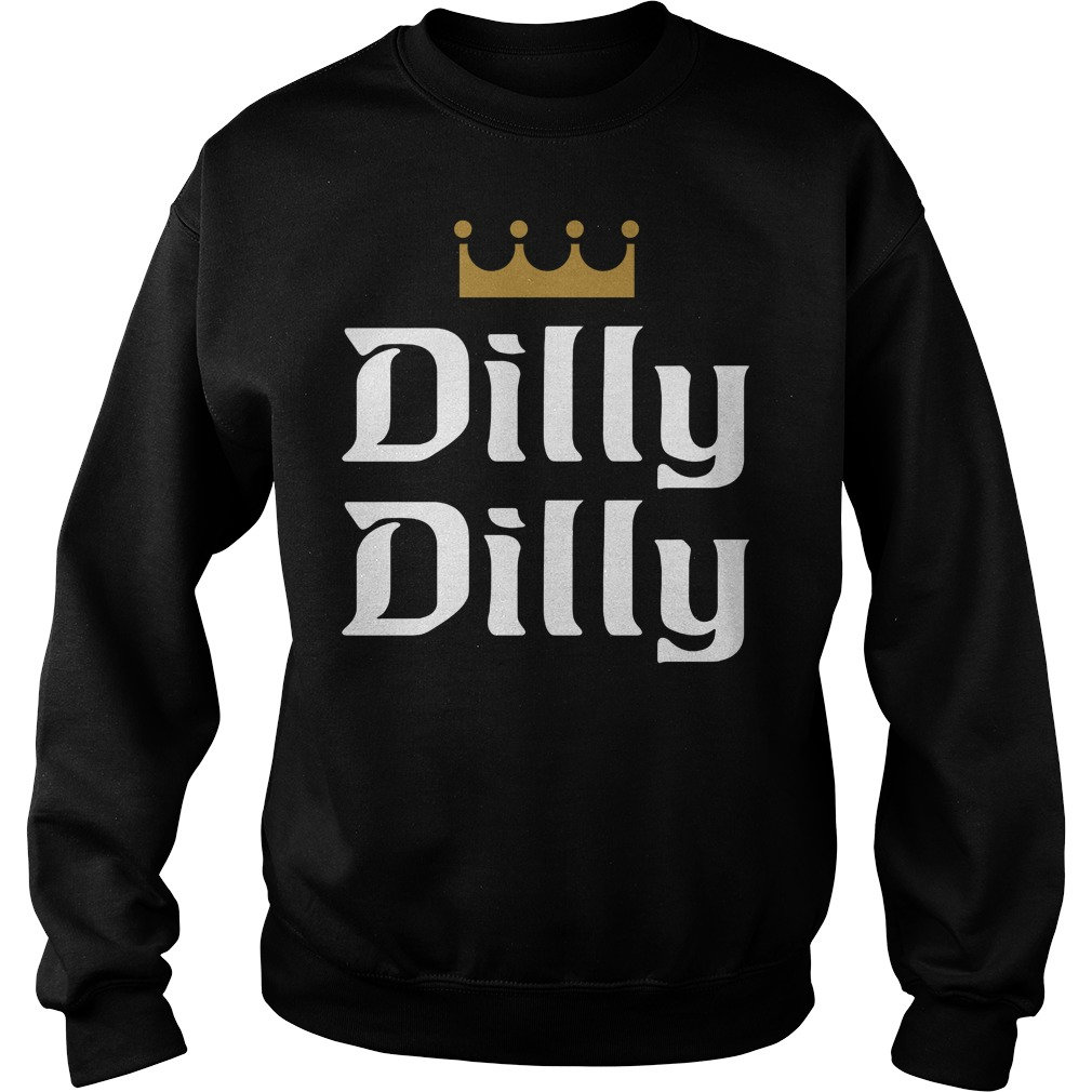 Official dilly dilly sweat shirt