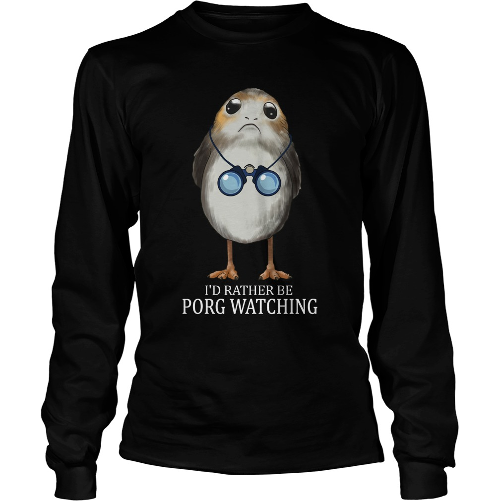 Bird watching- I'd rather be Porg watching longsleeve shirt