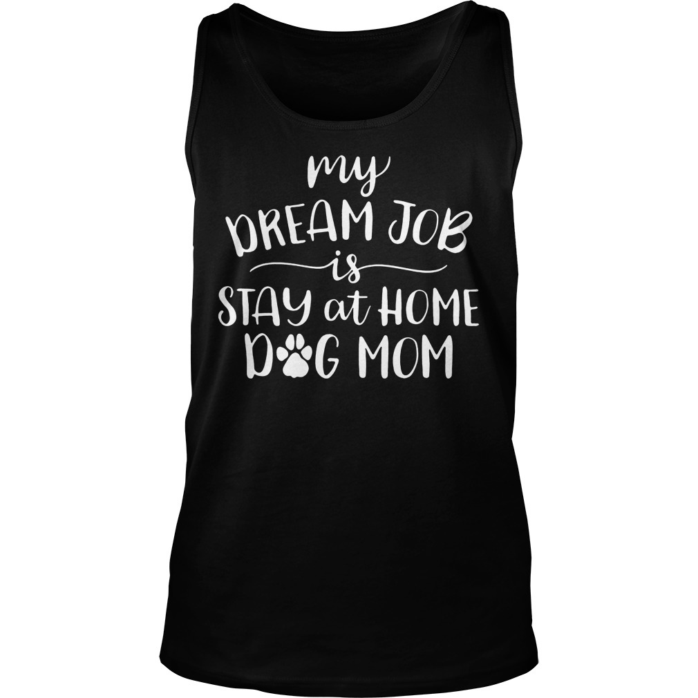 My dream job is stay at home dog mom tank top