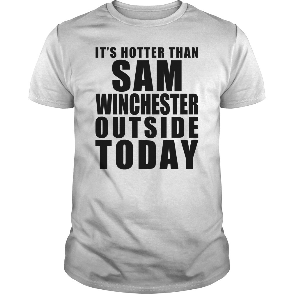 It Is Hotter Than Sam Winchester guys shirt