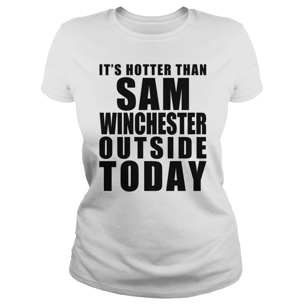 It Is Hotter Than Sam Winchester ladies shirt