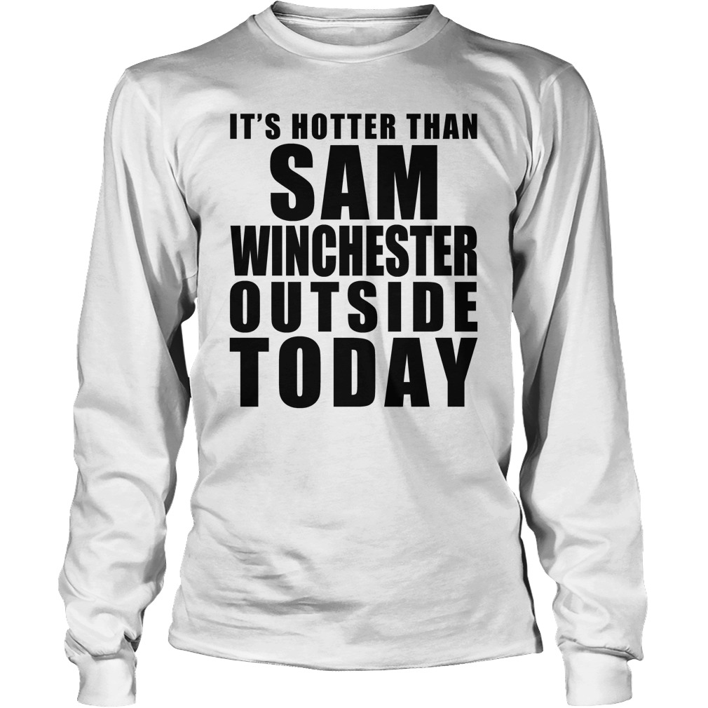 It Is Hotter Than Sam Winchester longsleeve shirt