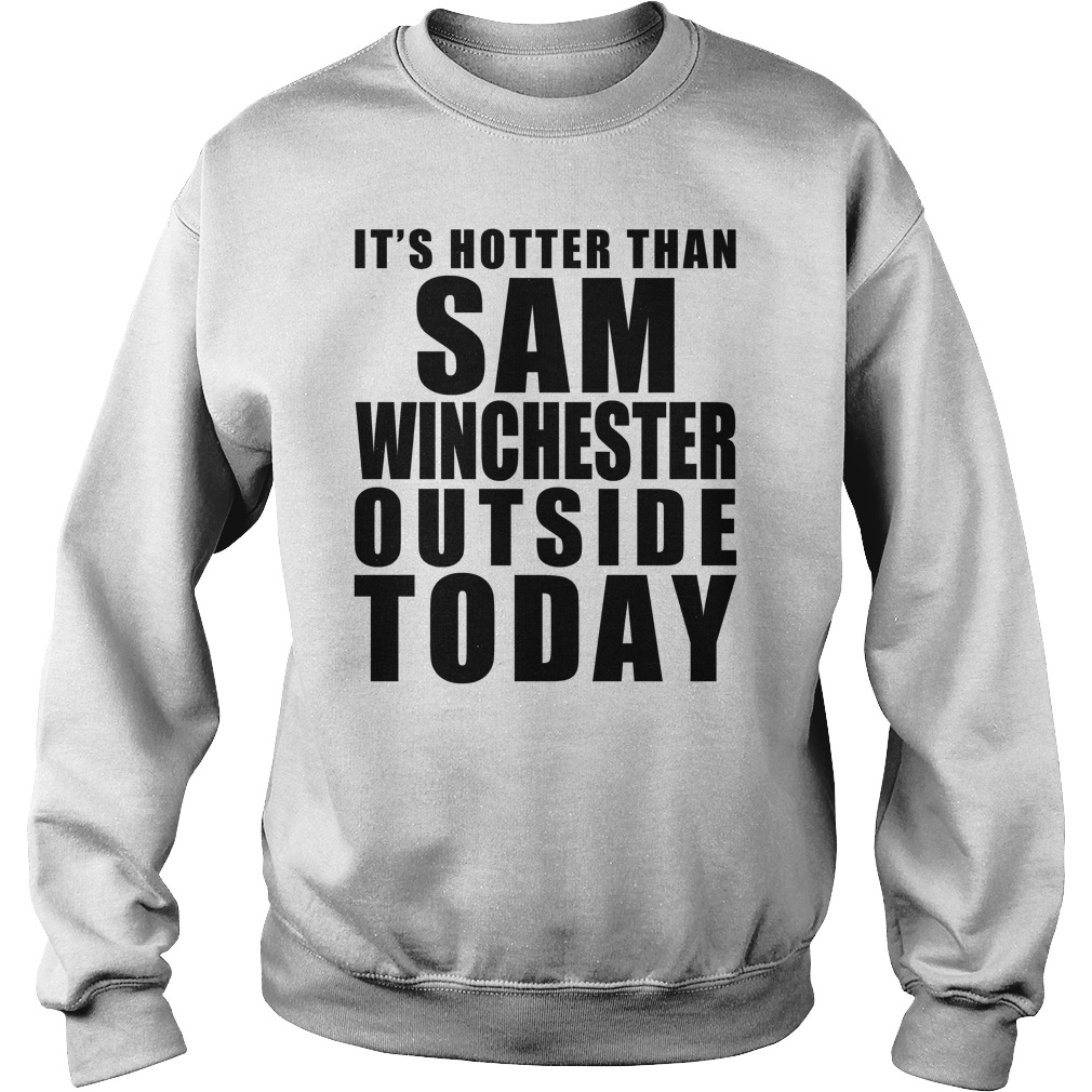 It Is Hotter Than Sam Winchester sweat shirt