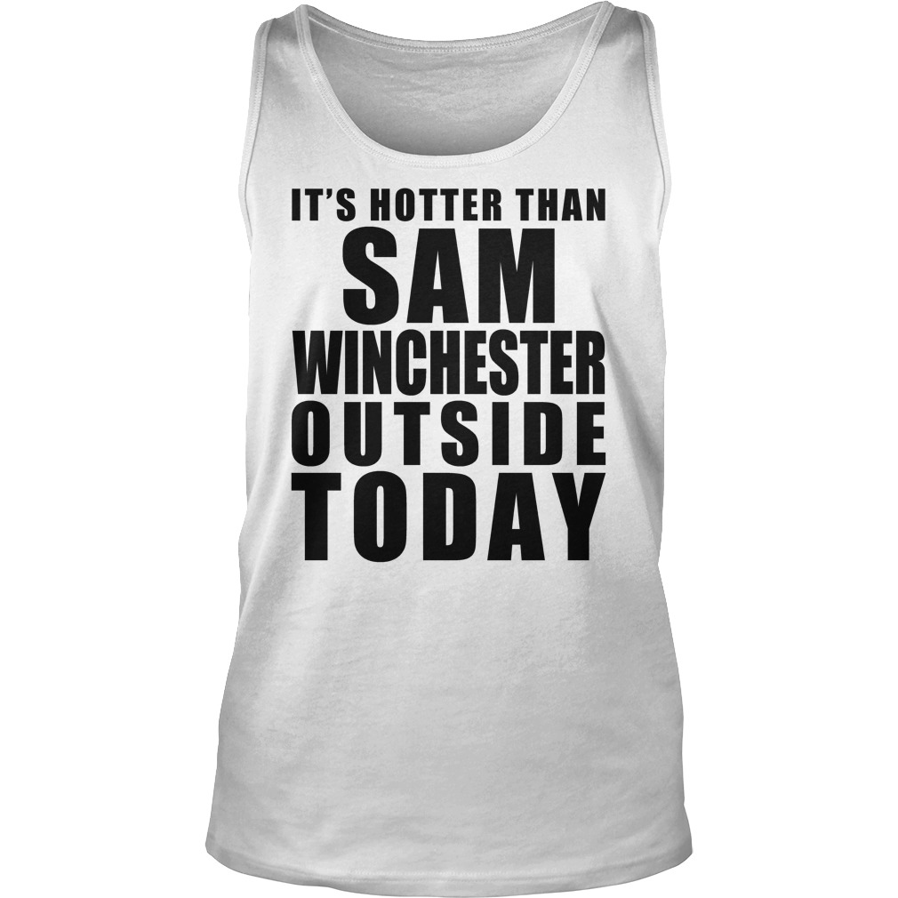 It Is Hotter Than Sam Winchester tank top
