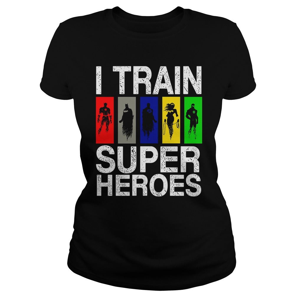 I Train Superheroes ladies shirt