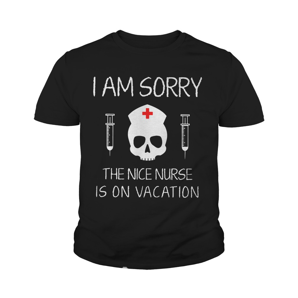 I am sorry The Nice Nurse is on Vacation youth shirt
