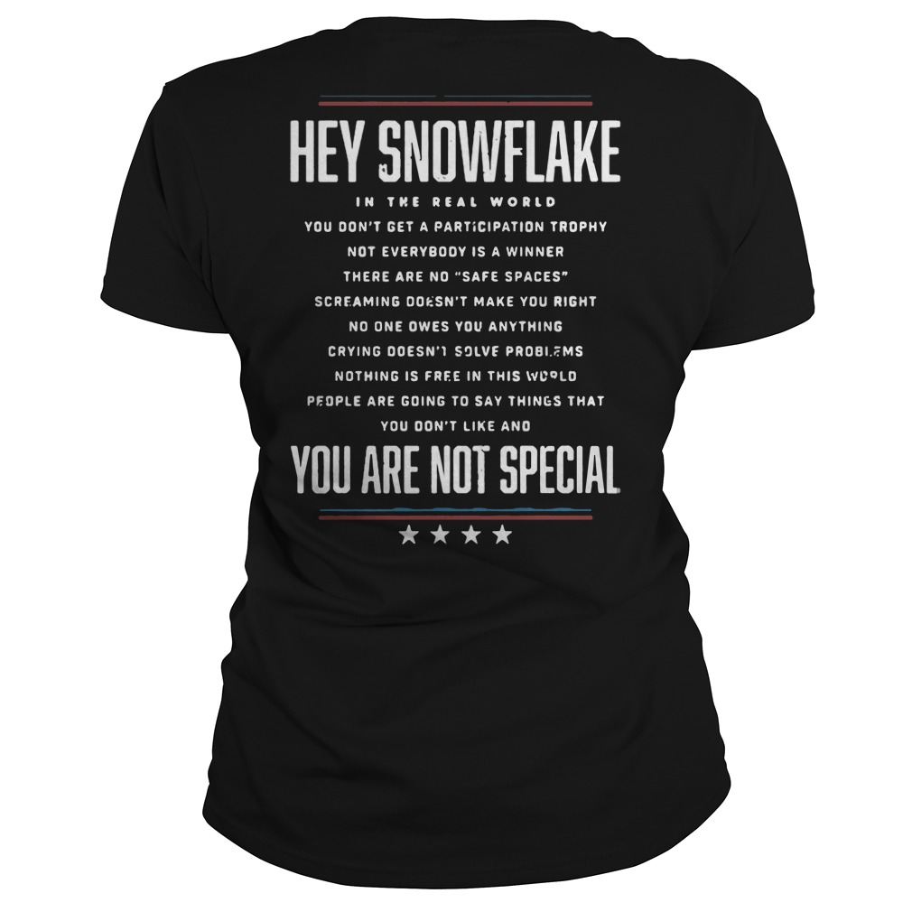 Hey Snowflake You Are Not Special ladies tee