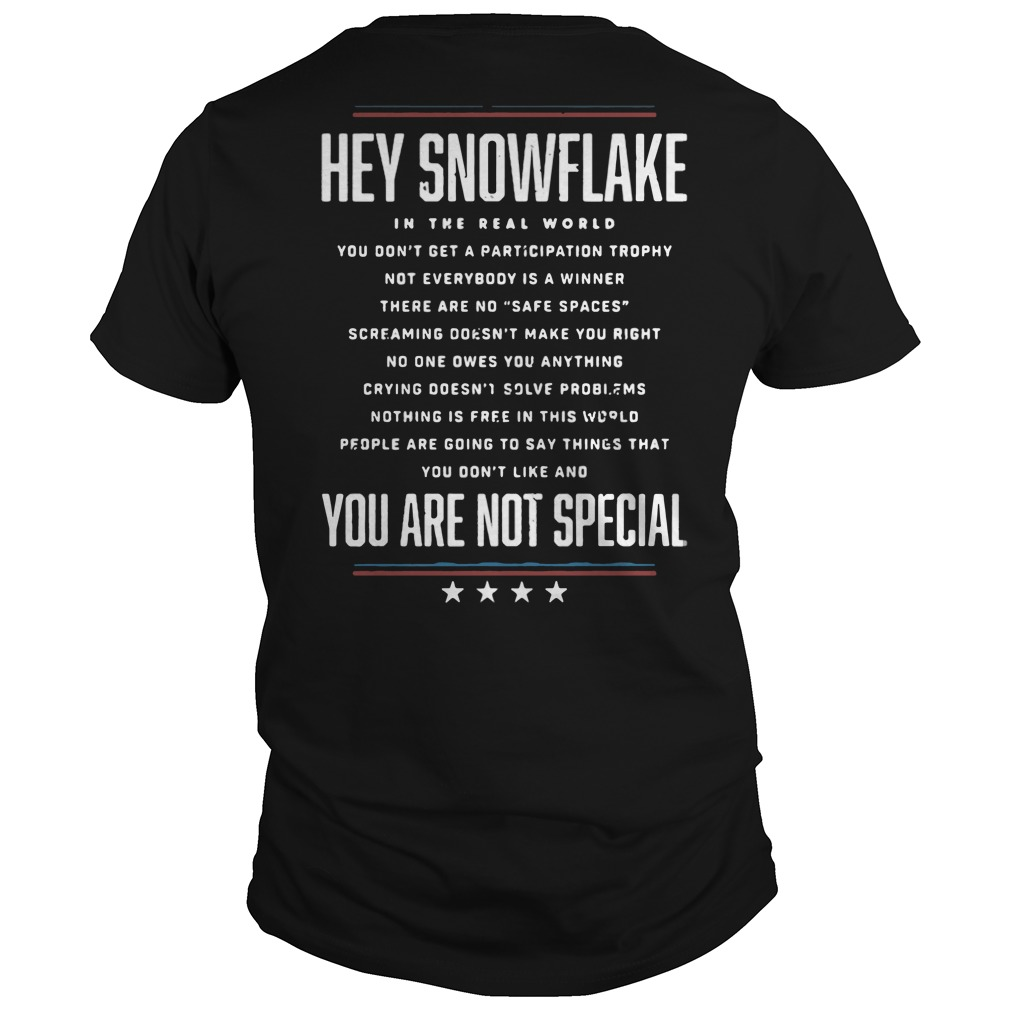 Hey Snowflake You Are Not Special shirt