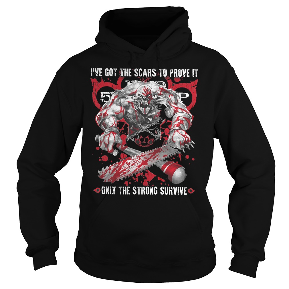 I've Got The Scars To Prove It Only The Strong Survive hoodie