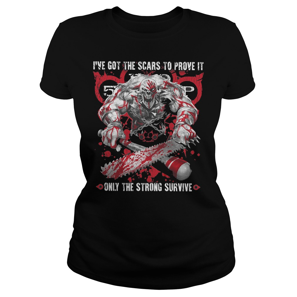 I've Got The Scars To Prove It Only The Strong Survive ladies tee