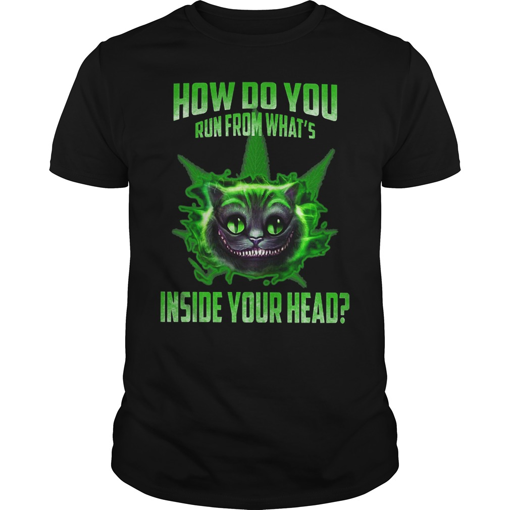 How do you run from what's inside your head shirt