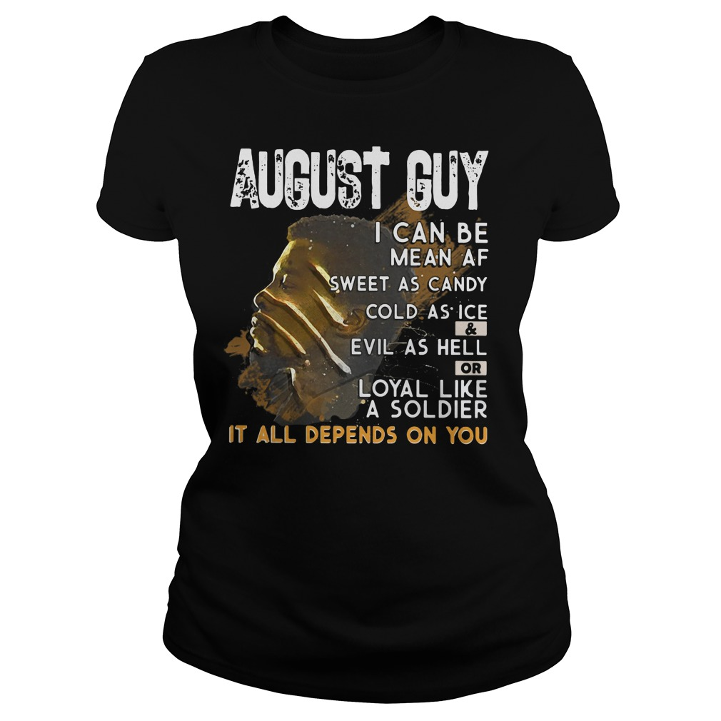 Black Panther August guy I can be mean as sweet as candy cold as ice ladies shirt