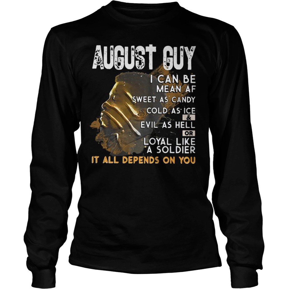Black Panther August guy I can be mean as sweet as candy cold as ice longsleeve shirt