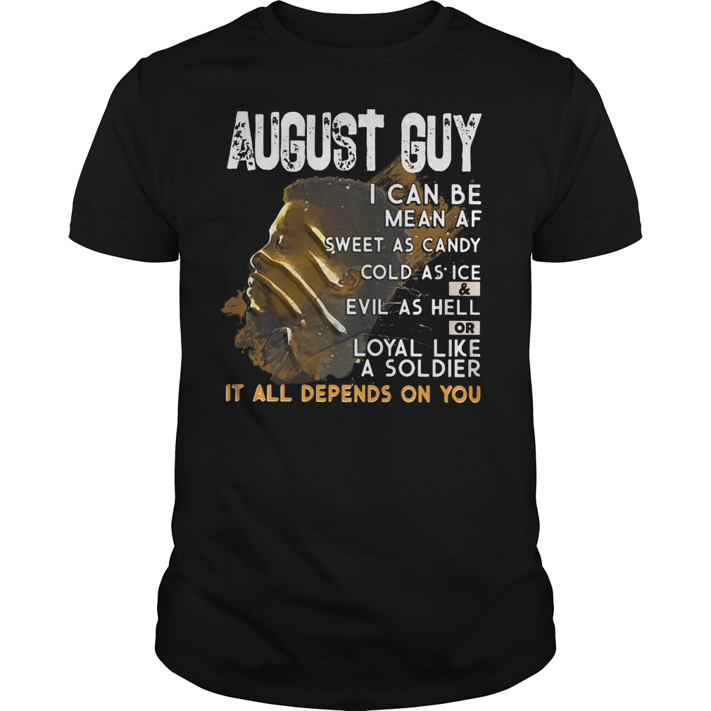 Black Panther August guy I can be mean as sweet as candy cold as ice guys shirt
