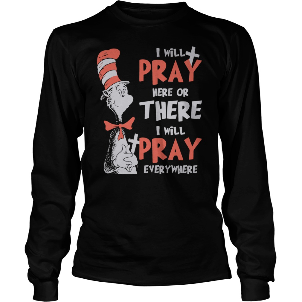 Dr seuss I will pay here or there everywhere longsleeve shirt