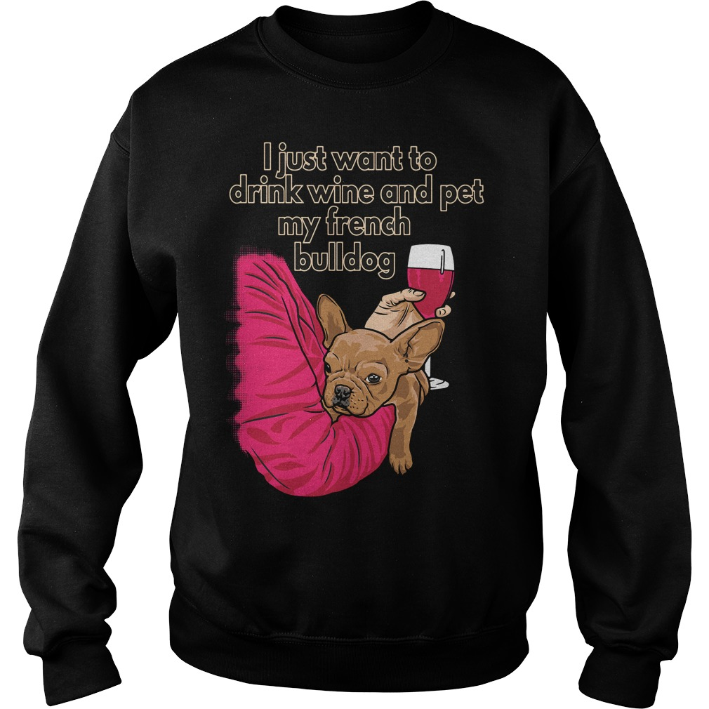 I just want to drink wine and pet my french bulldog sweater