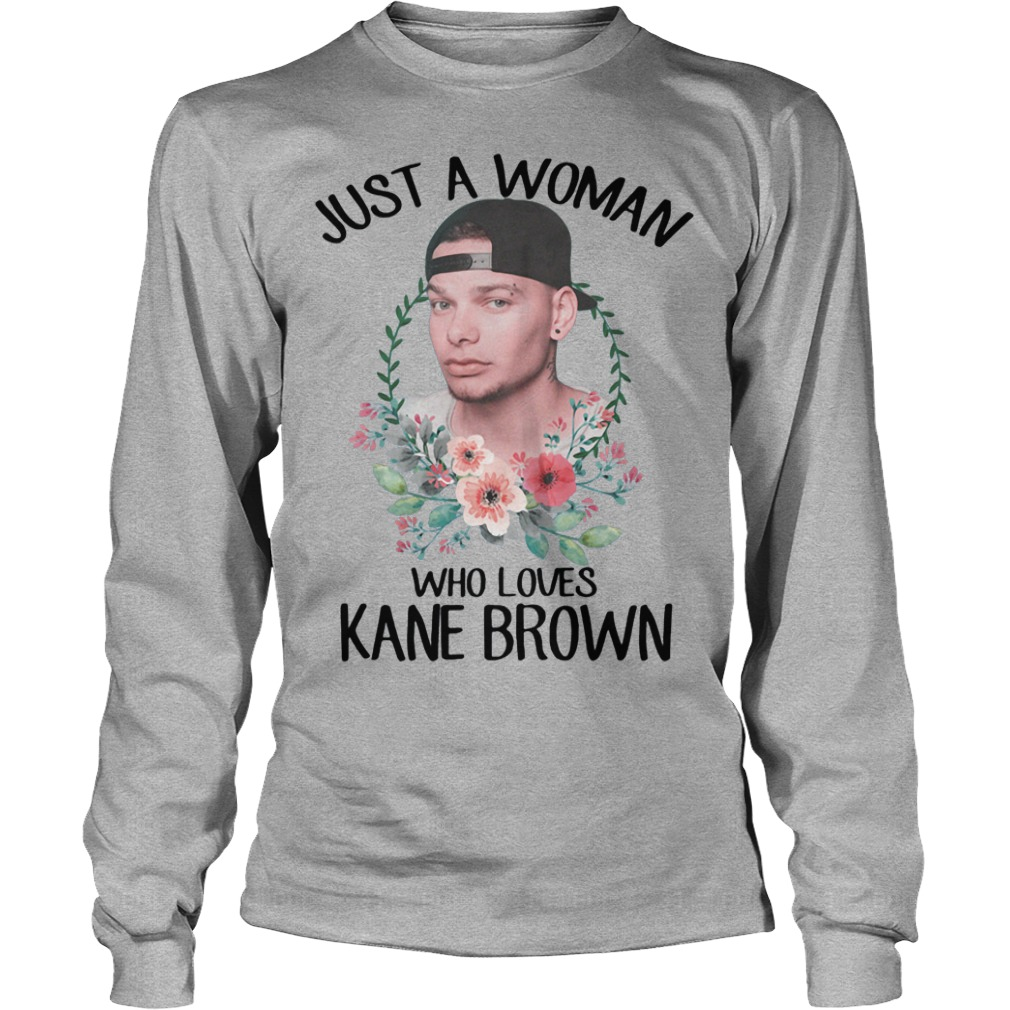 Just a woman who loves Kane Brown longsleeve shirt