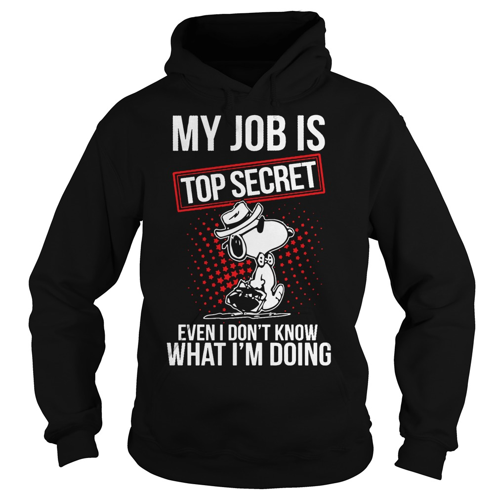 Snoopy my job is top secret even I don't know what I'm doing hoodie