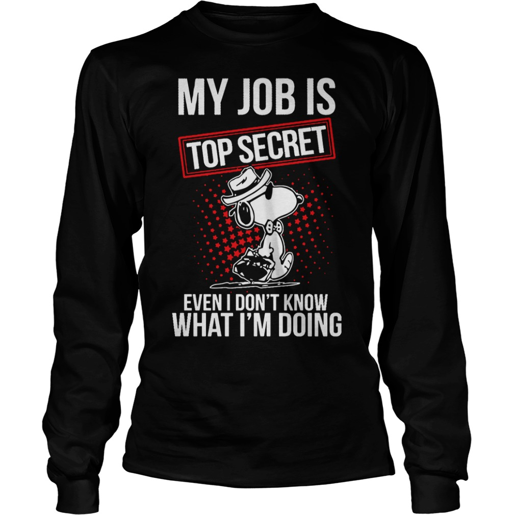 Snoopy my job is top secret even I don't know what I'm doing longsleeve shirt