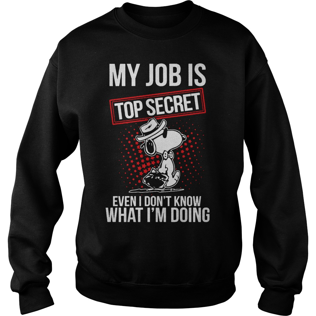 Snoopy my job is top secret even I don't know what I'm doing sweater