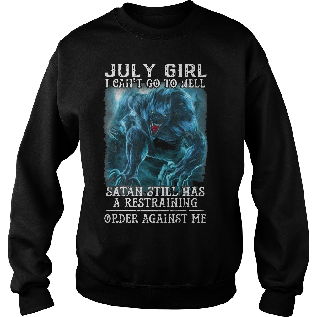 July girl I can't go to hell satan still has a restraining order against me sweater