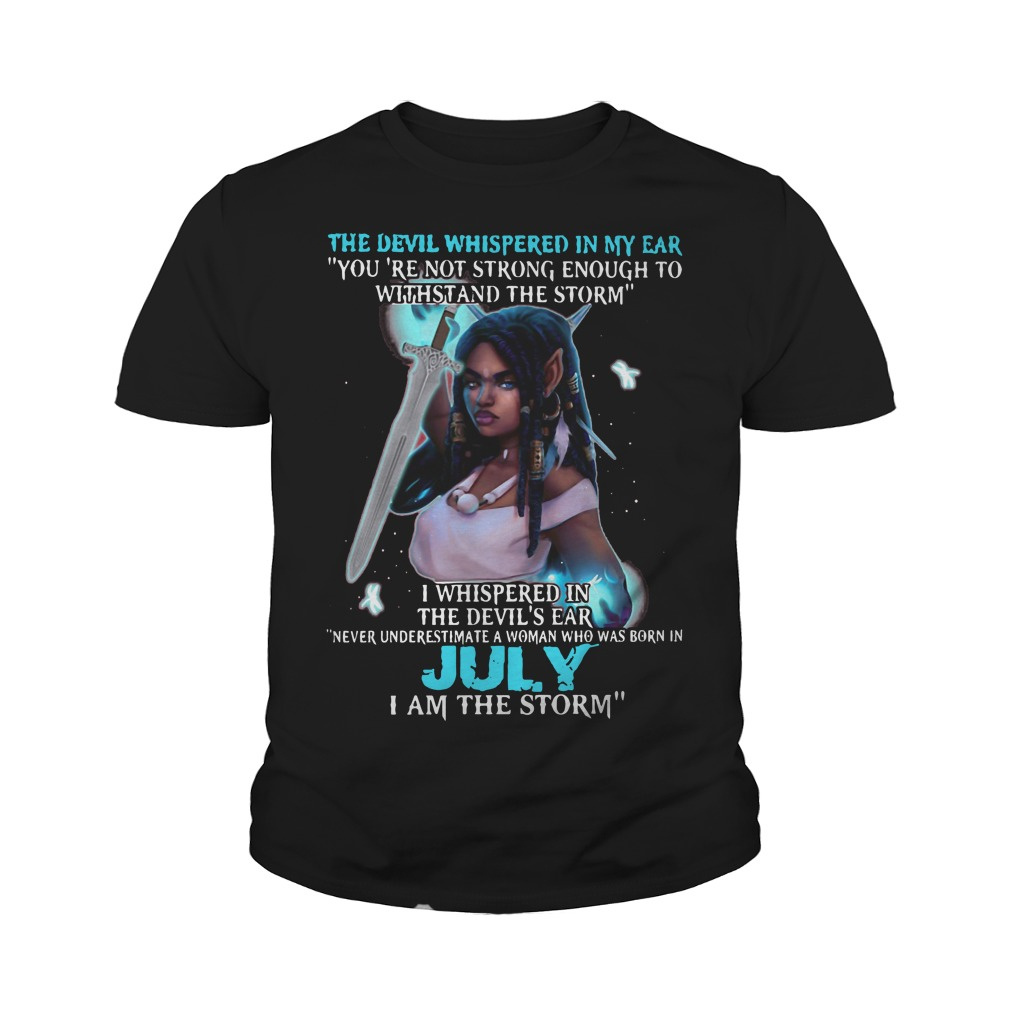 July girl the devil whispered in my ear you are not strong enough to withstand the storm youth shirt