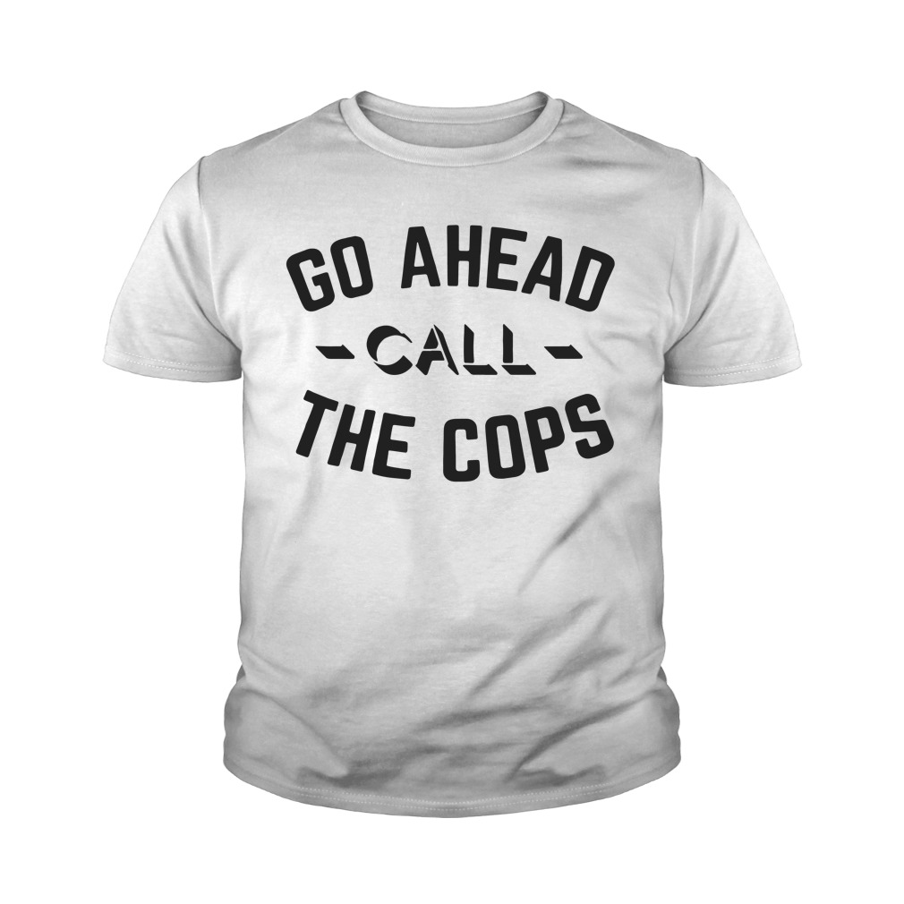 Go Ahead Call The Cops Youth Shirt