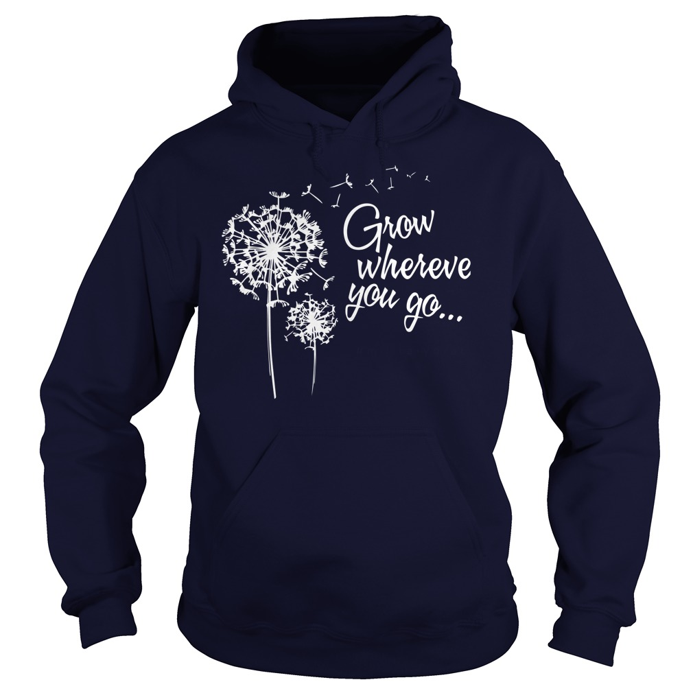 Grow wherever you go hoodie