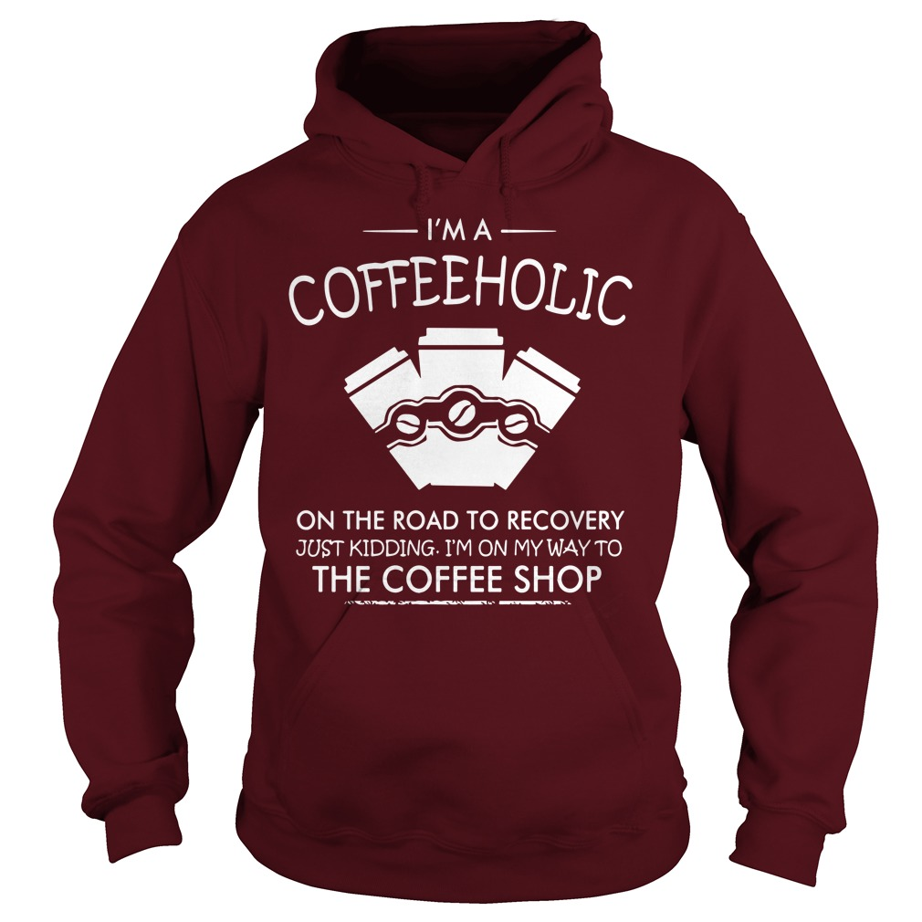 I'm a coffeeholic on the road to recovery just kidding hoodie
