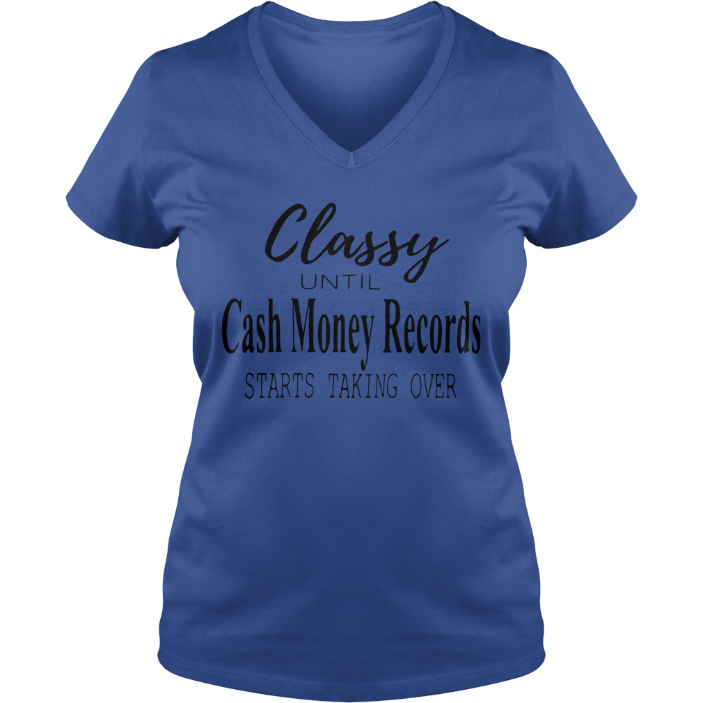 Official Classy Until Cash Money Records Starts Taking Over Ladies v neck