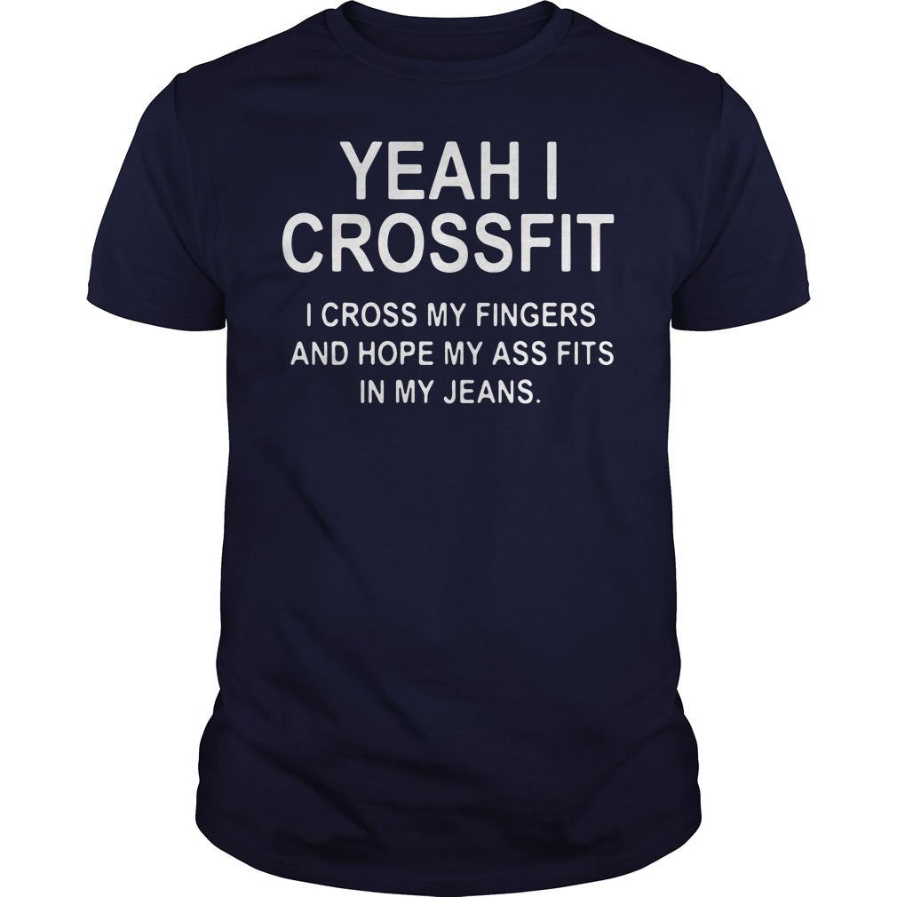 Yeah I crossfit I cross my fingers and hope my ass fits in my jeans guys shirt