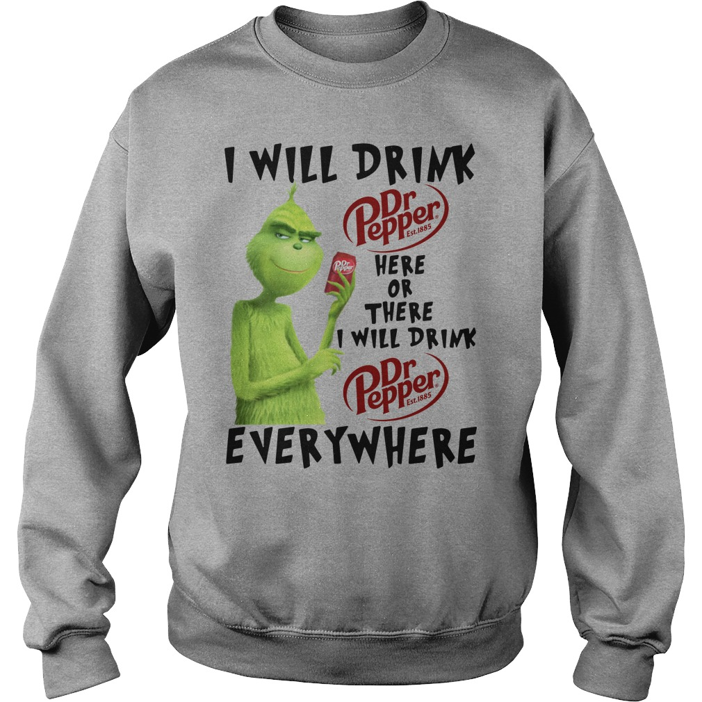 Grinch I Will Drink Dr Pepper Here Or There I Will Drink Dr Pepper Everywhere Sweater